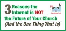 Three Reasons the Internet is NOT the Future of Your Church (And the One Thing That Is)